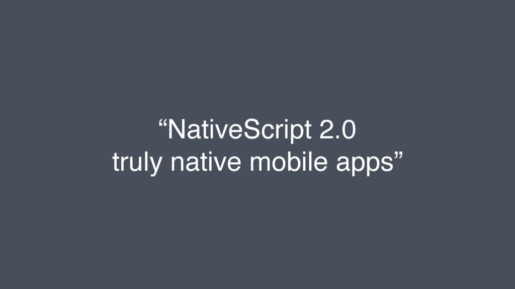 """NativeScript 2.0 truly native mobile apps"""