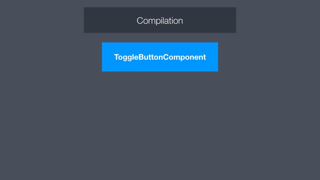 ToggleButtonComponent Compilation