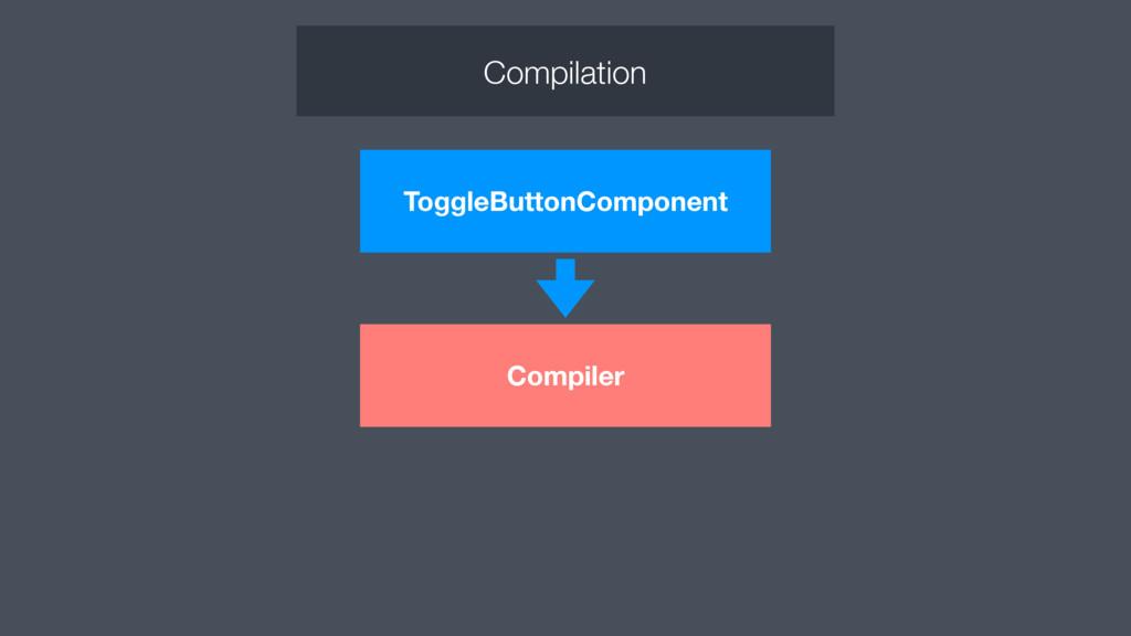 ToggleButtonComponent Compiler Compilation