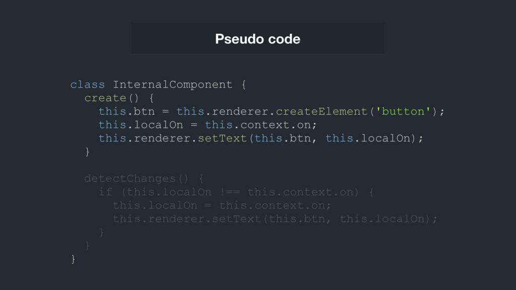 Pseudo code class InternalComponent { create() ...