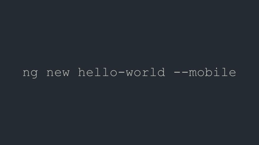 ng new hello-world --mobile