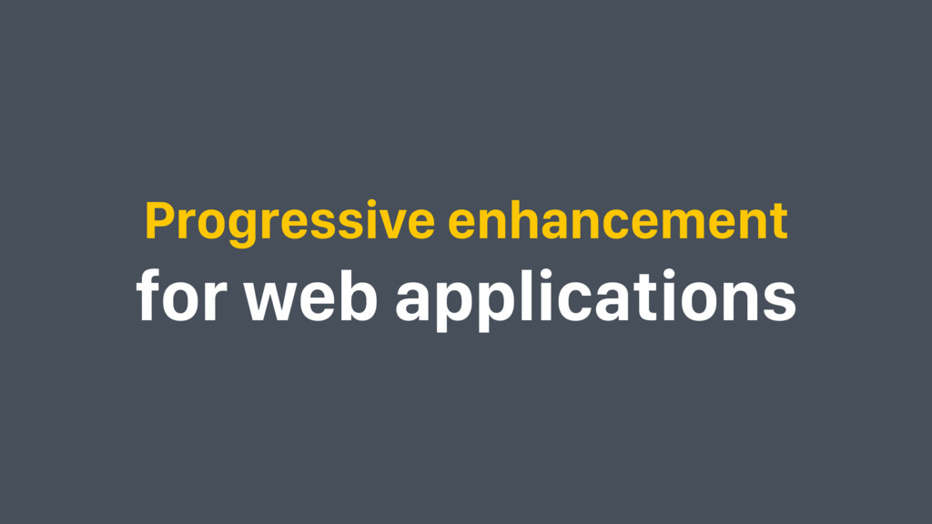 Progressive enhancement for web applications