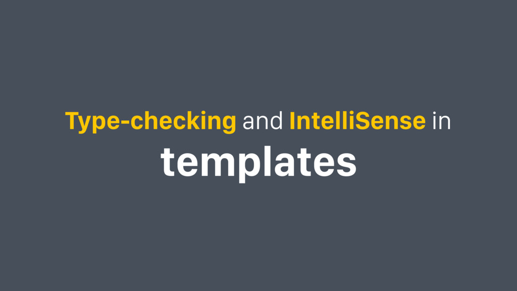 Type-checking and IntelliSense in templates