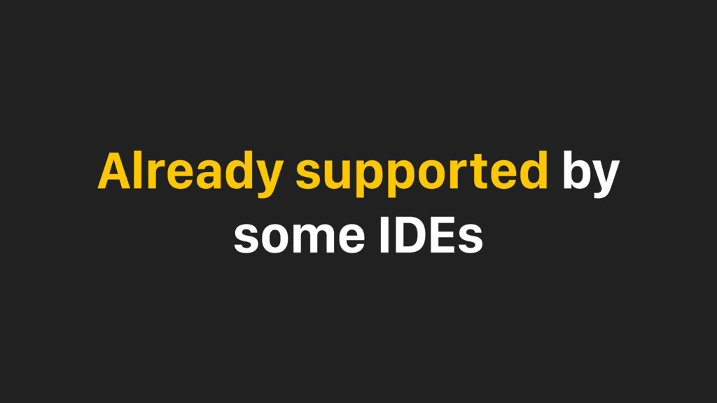Already supported by some IDEs
