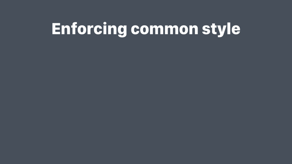 Enforcing common style