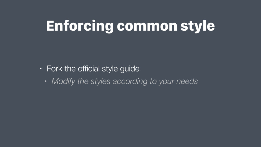 • Fork the official style guide • Modify the sty...