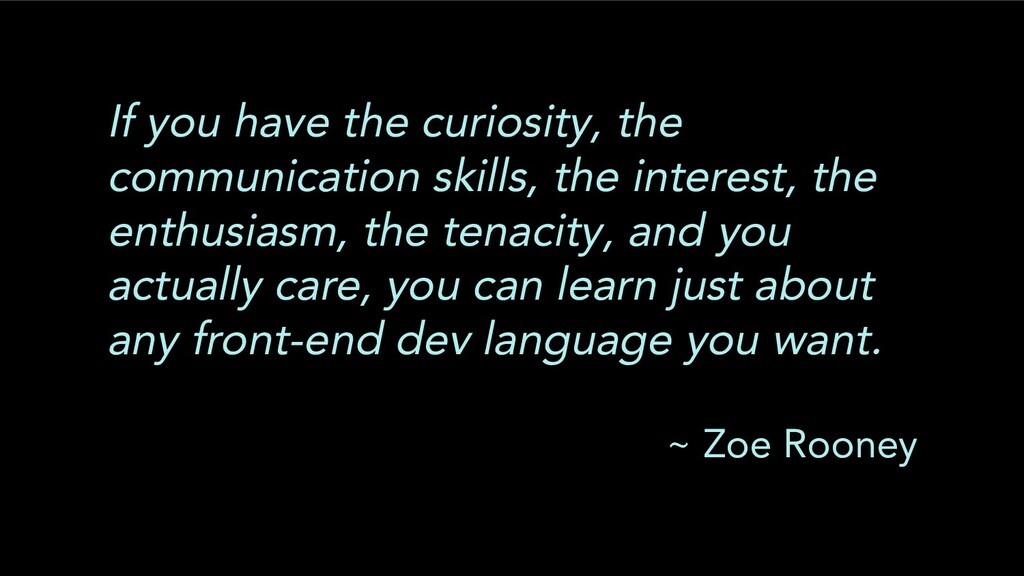 If you have the curiosity, the communication sk...