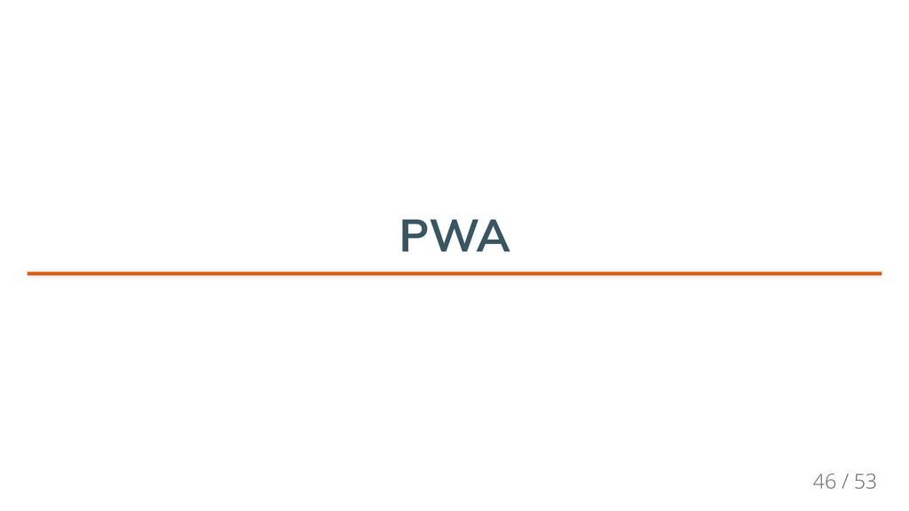 PWA PWA PWA PWA PWA PWA 46 / 53