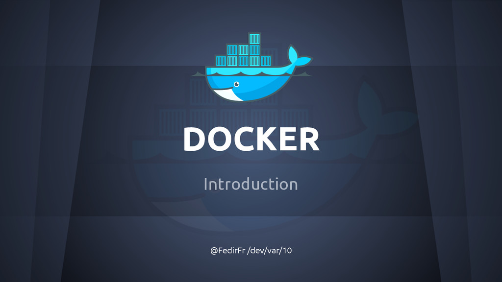 DOCKER Introduction @FedirFr /dev/var/10