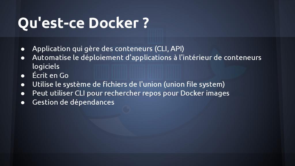 Qu'est-ce Docker ? ● Application qui gère des c...