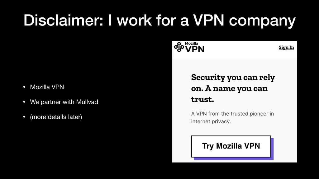 Disclaimer: I work for a VPN company • Mozilla ...