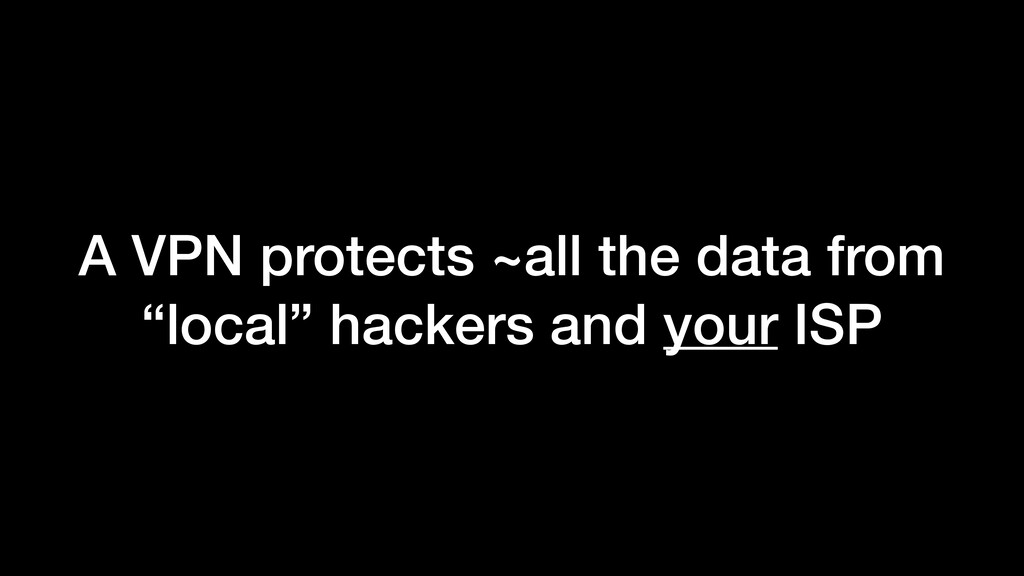 """A VPN protects ~all the data from """"local"""" hacke..."""