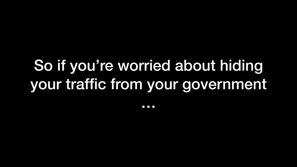 So if you're worried about hiding your traffic f...