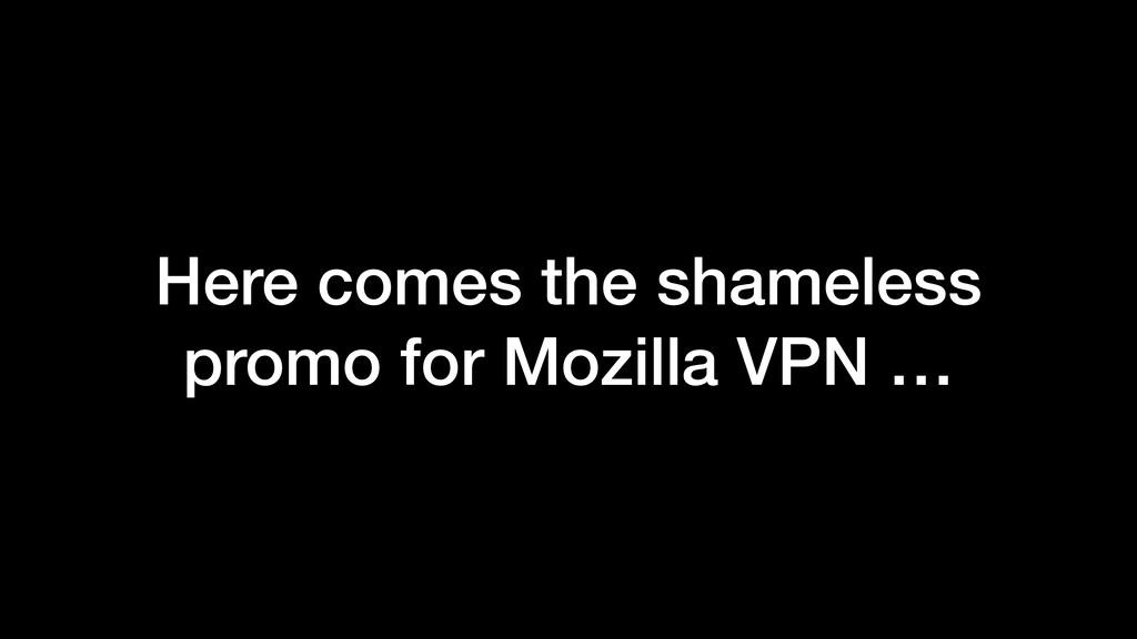 Here comes the shameless promo for Mozilla VPN …