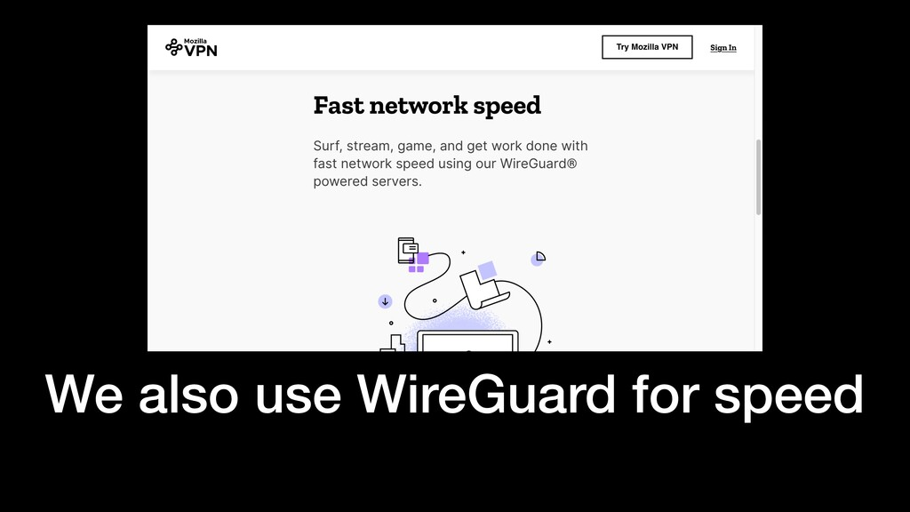 We also use WireGuard for speed