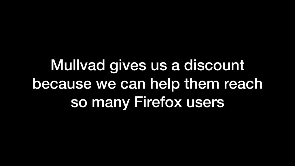 Mullvad gives us a discount because we can help...