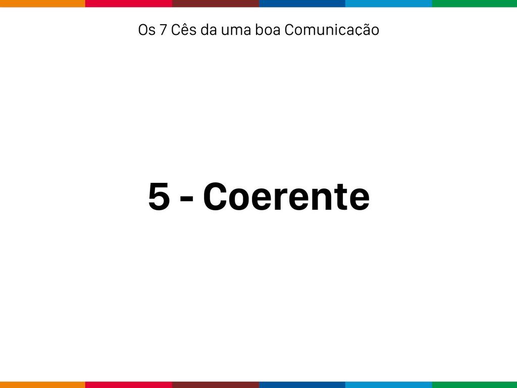 5 - Coerente Os 7 Cês da uma boa Comunicação