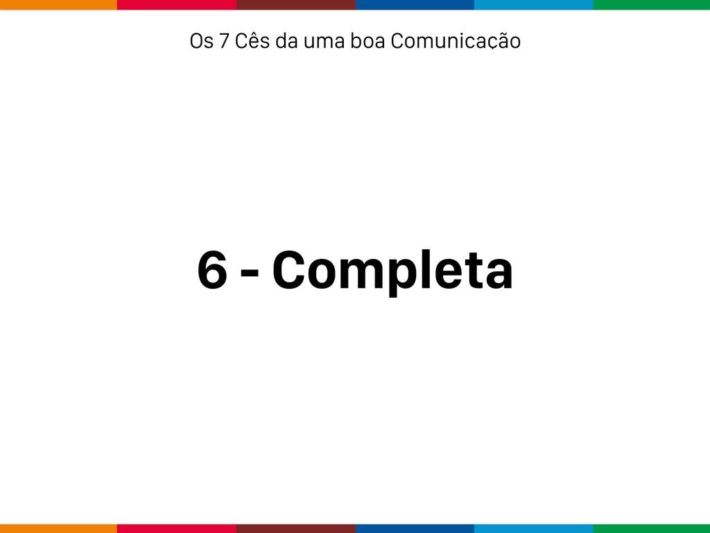 6 - Completa Os 7 Cês da uma boa Comunicação