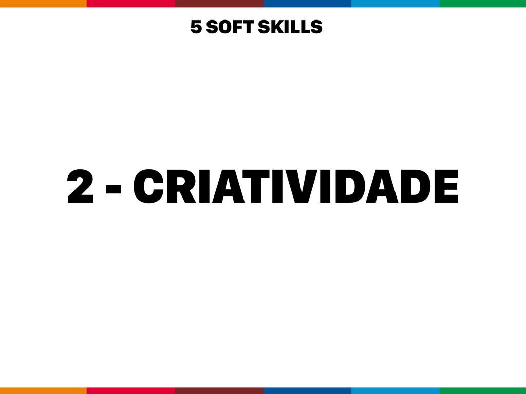 2 - CRIATIVIDADE 5 SOFT SKILLS