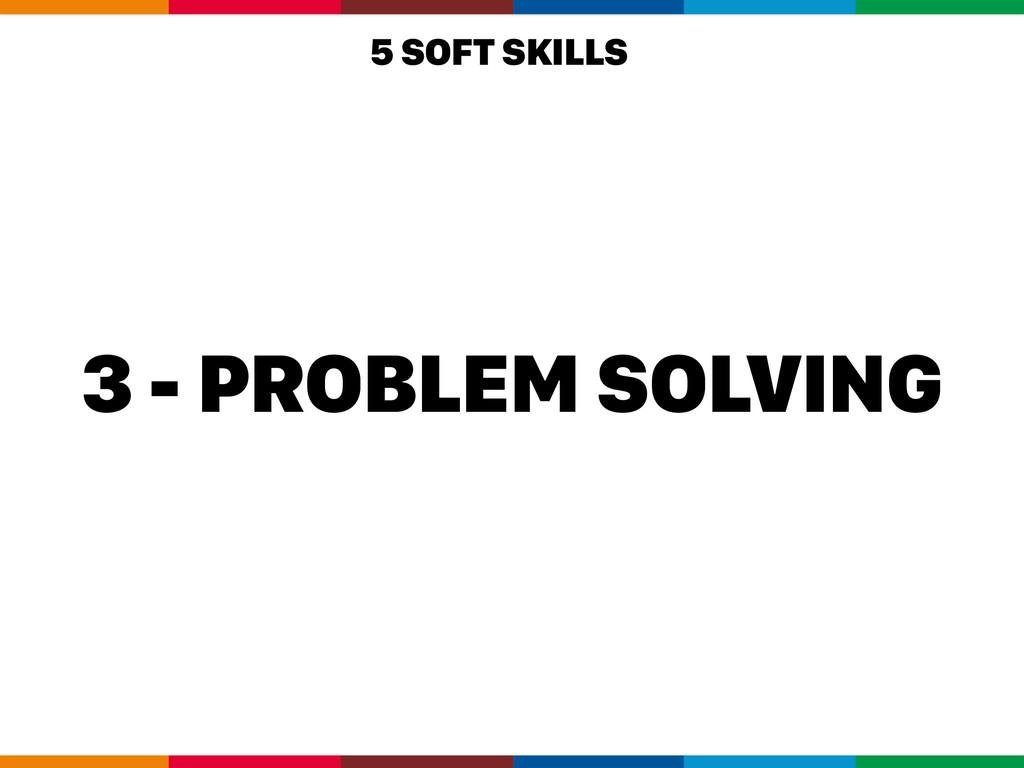 3 - PROBLEM SOLVING 5 SOFT SKILLS