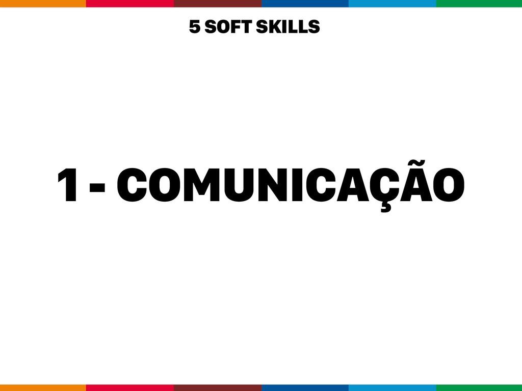 1 - COMUNICAÇÃO 5 SOFT SKILLS