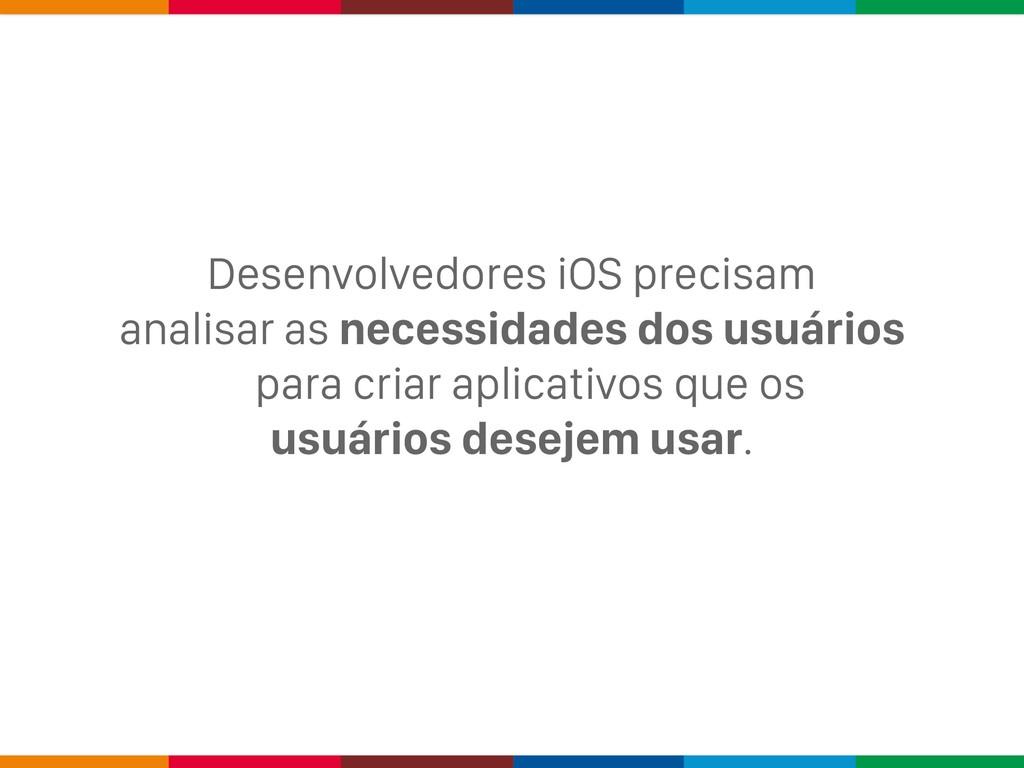 Desenvolvedores iOS precisam analisar as necess...