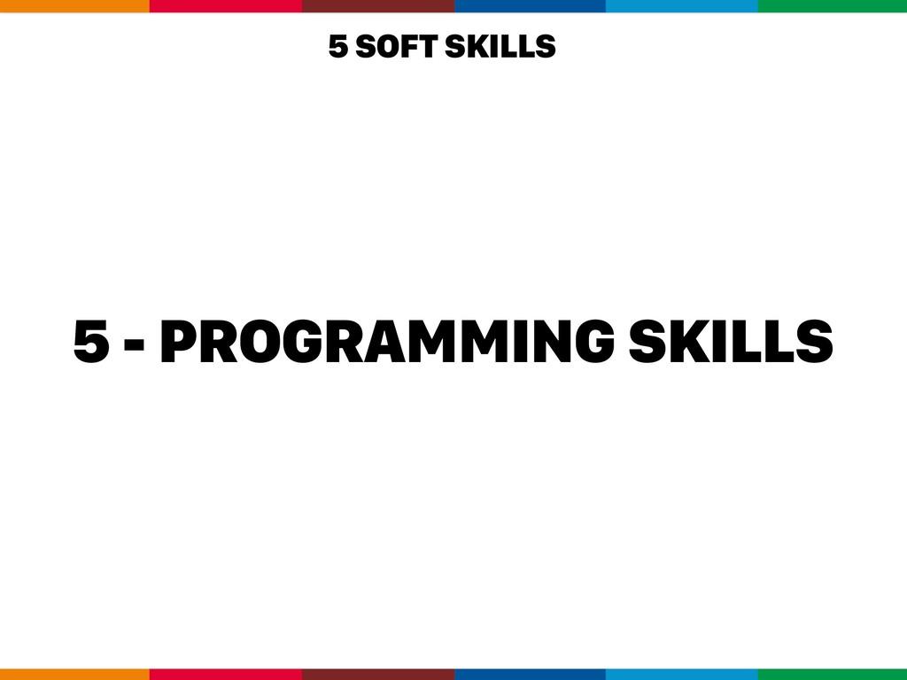 5 - PROGRAMMING SKILLS 5 SOFT SKILLS