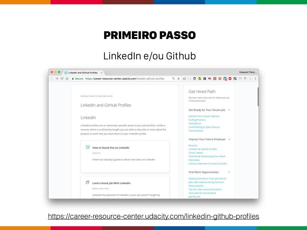 LinkedIn e/ou Github PRIMEIRO PASSO https://car...