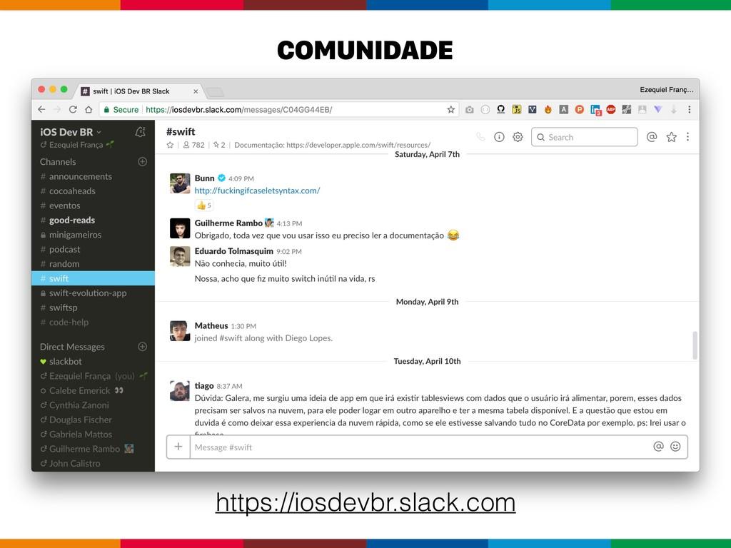 https://iosdevbr.slack.com COMUNIDADE