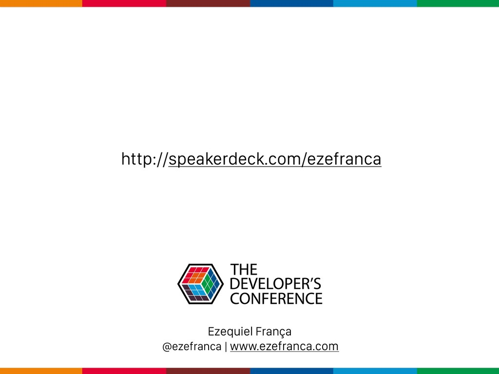http://speakerdeck.com/ezefranca Ezequiel Franç...