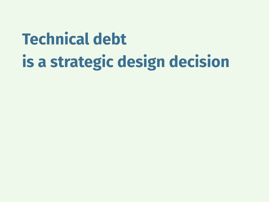 Technical debt is a strategic design decision