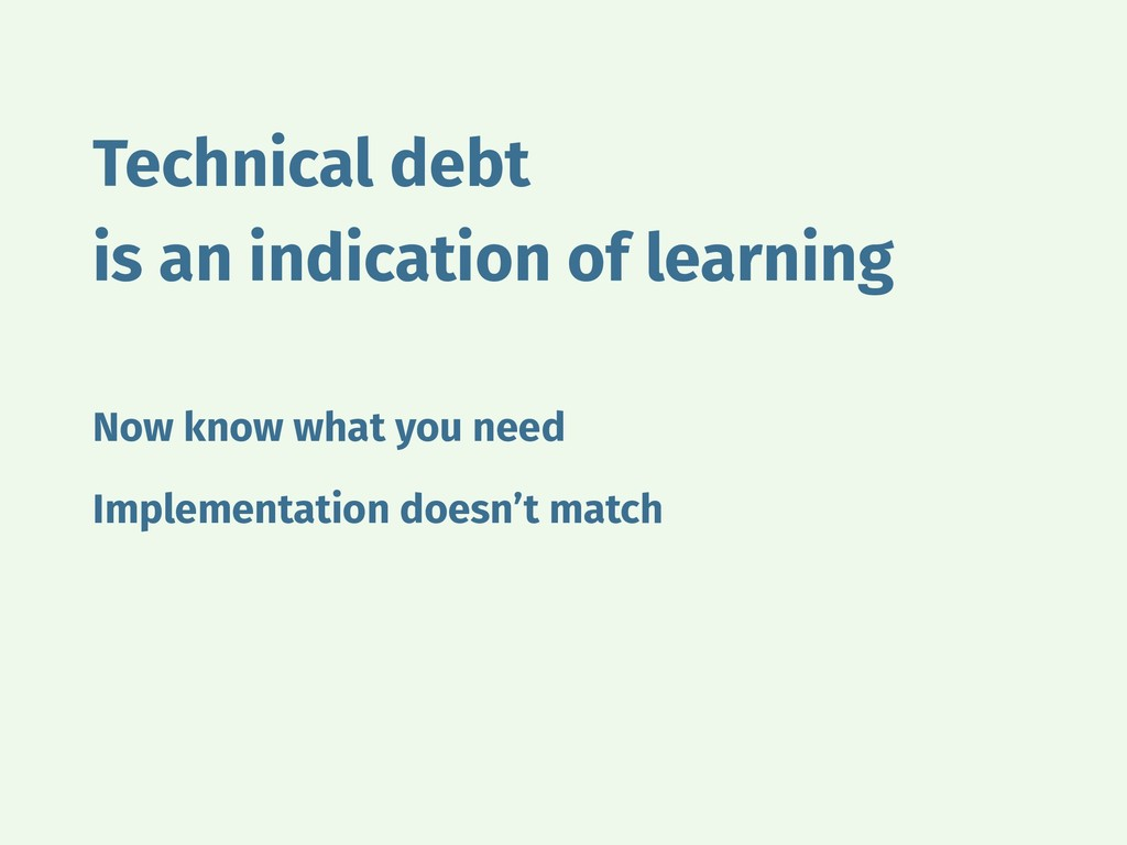 Technical debt is an indication of learning Now...