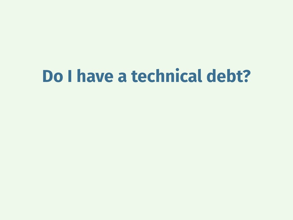 Do I have a technical debt?