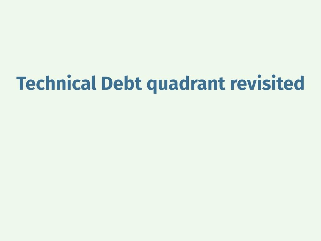 Technical Debt quadrant revisited
