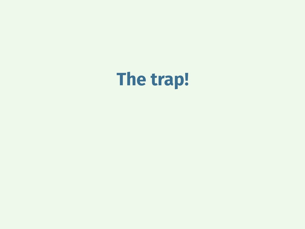 The trap!