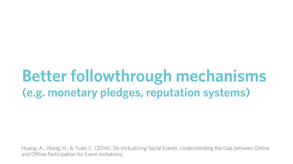 Better followthrough mechanisms (e.g. monetary ...