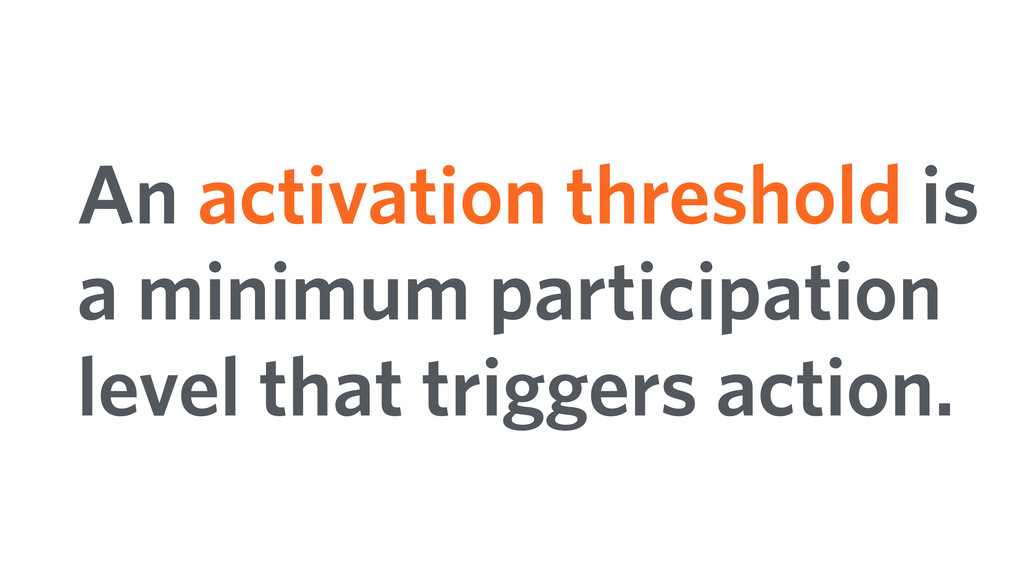 An activation threshold is a minimum participat...