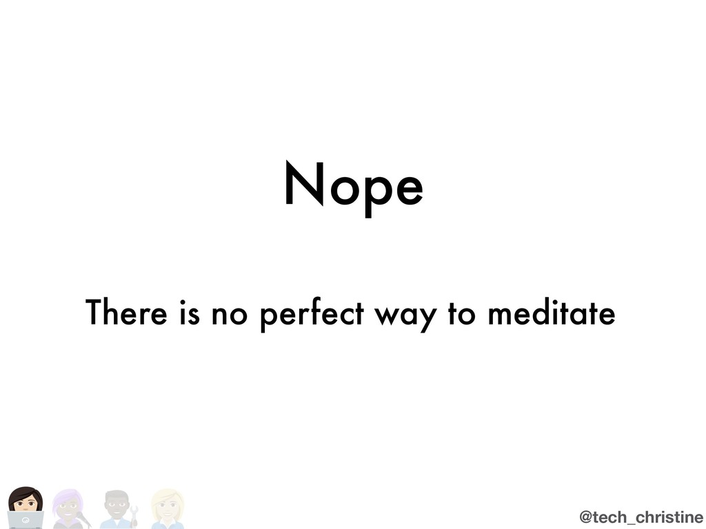 @tech_christine Nope There is no perfect way to...