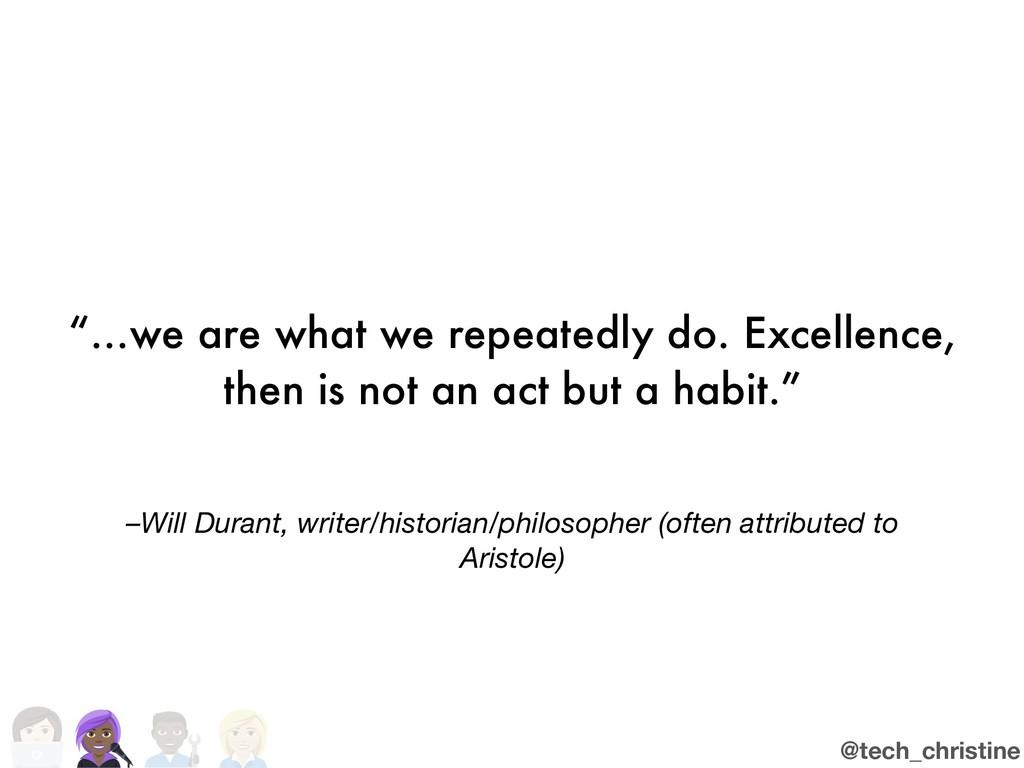 @tech_christine –Will Durant, writer/historian/...