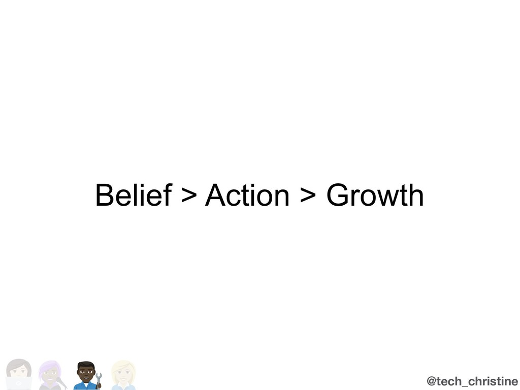@tech_christine Belief > Action > Growth