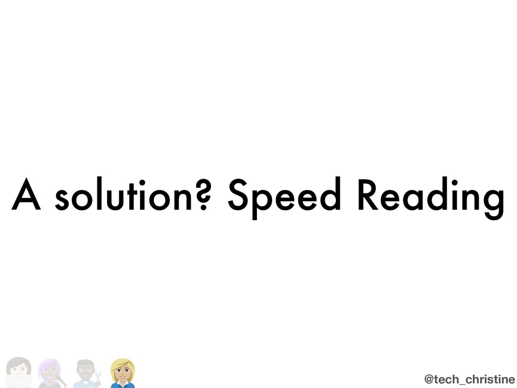 @tech_christine A solution? Speed Reading