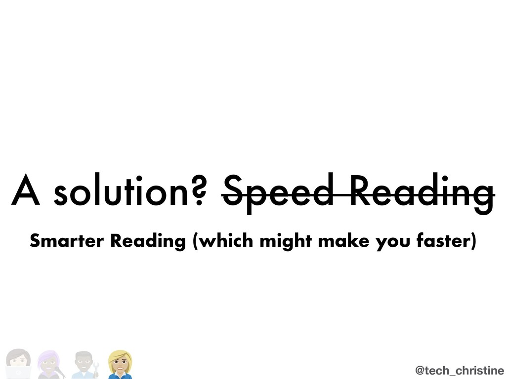 @tech_christine A solution? Speed Reading Smart...
