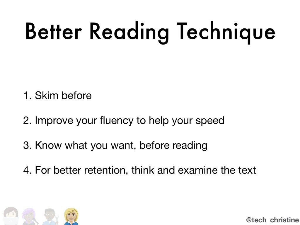@tech_christine Better Reading Technique 1. Ski...