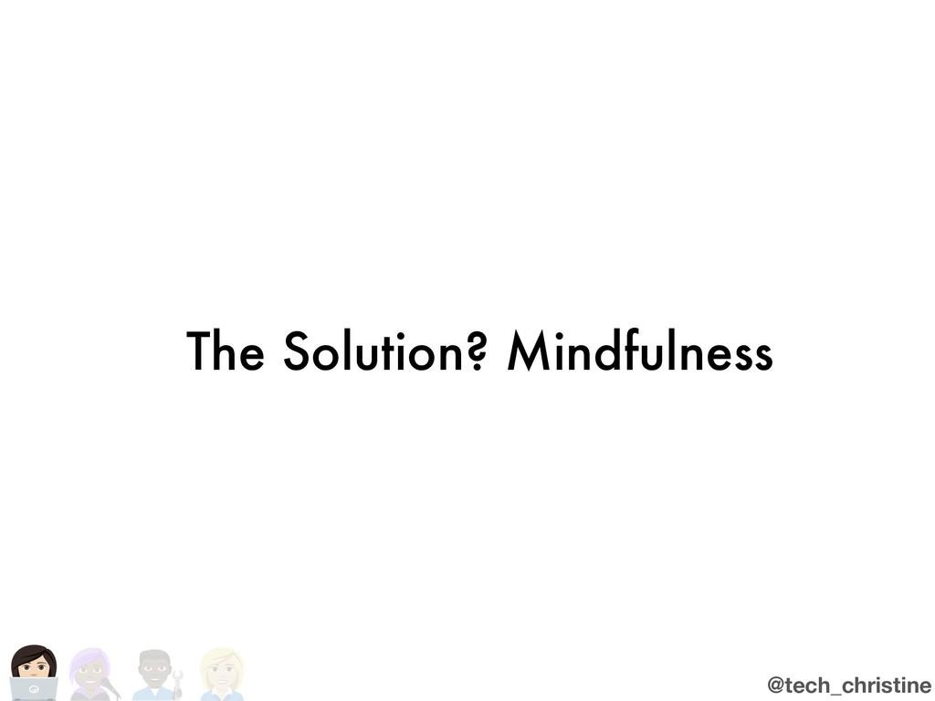 @tech_christine The Solution? Mindfulness