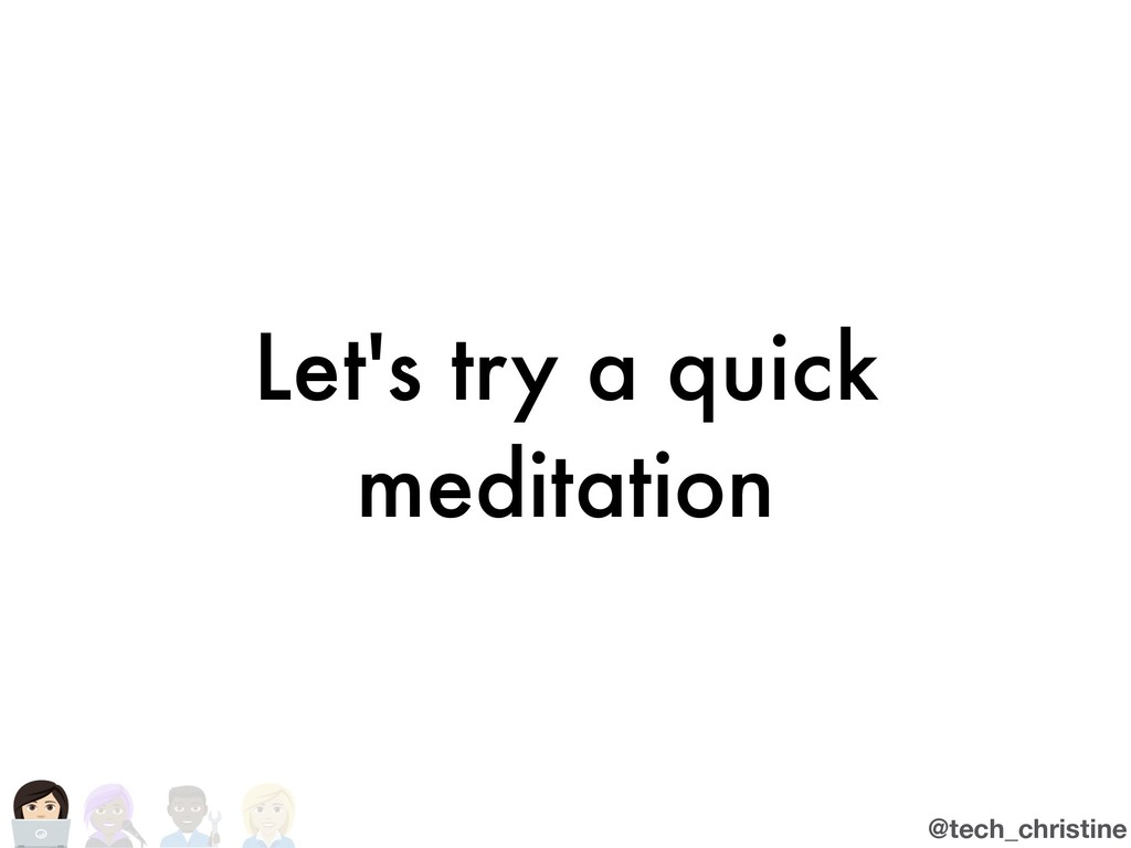 @tech_christine Let's try a quick meditation
