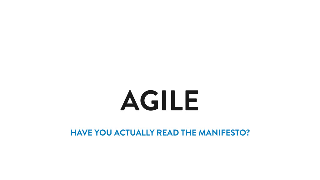 AGILE HAVE YOU ACTUALLY READ THE MANIFESTO?