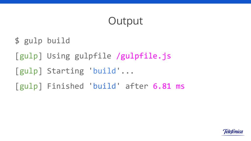 Output $ gulp build [gulp] Using gulpfile /gulp...