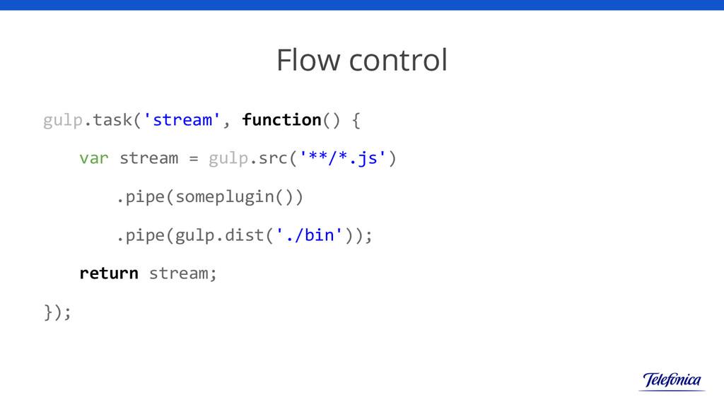 Flow control gulp.task('stream', function() { v...