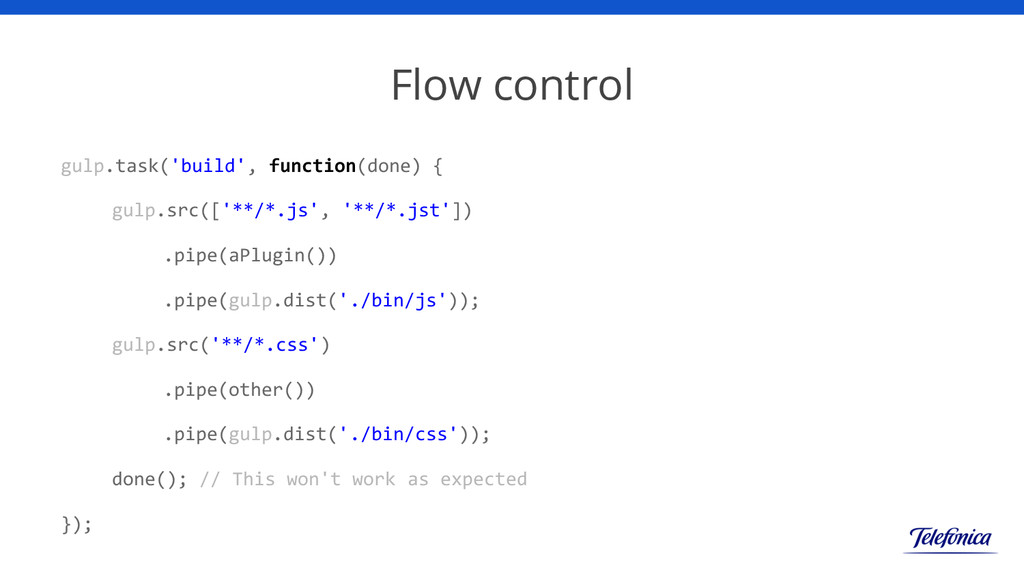 Flow control gulp.task('build', function(done) ...