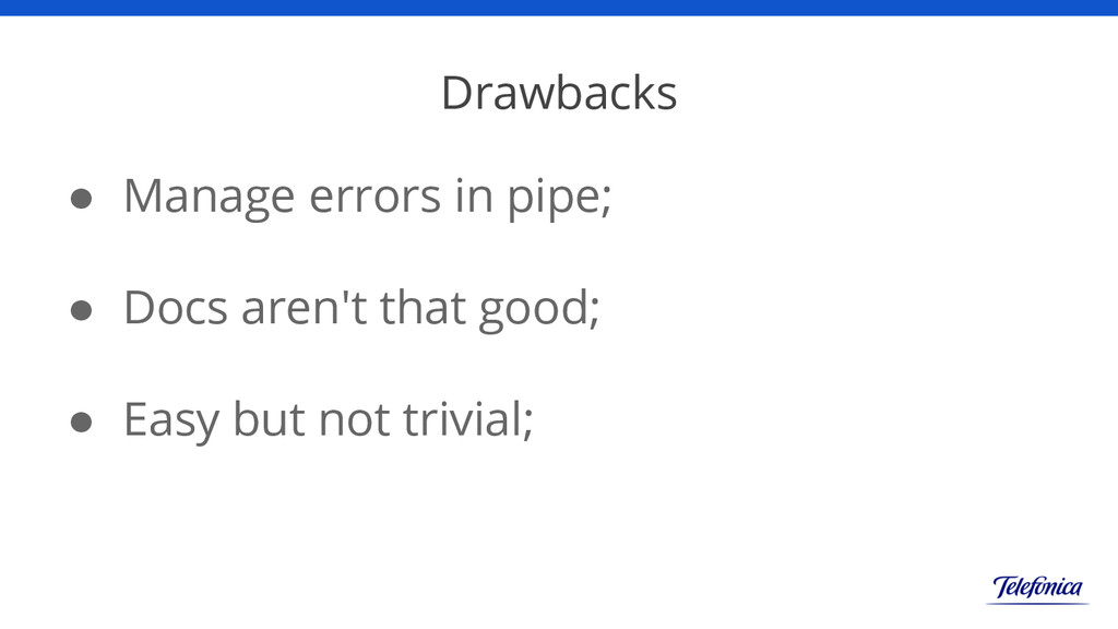 Drawbacks ● Manage errors in pipe; ● Docs aren'...